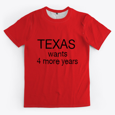 Texas Wants 4 More Yrs Red T-Shirt Front