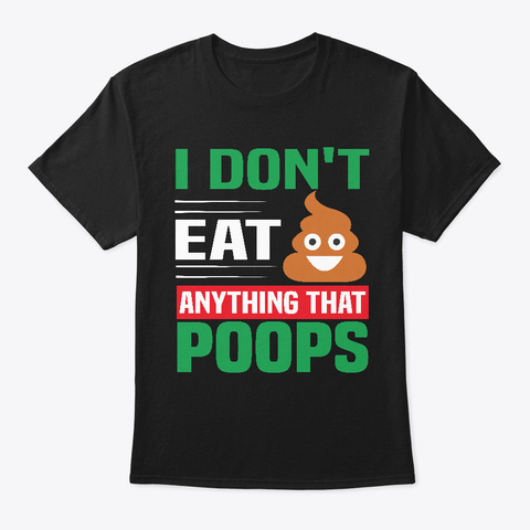 I Don't Eat Anything That Poops Black T-Shirt Front