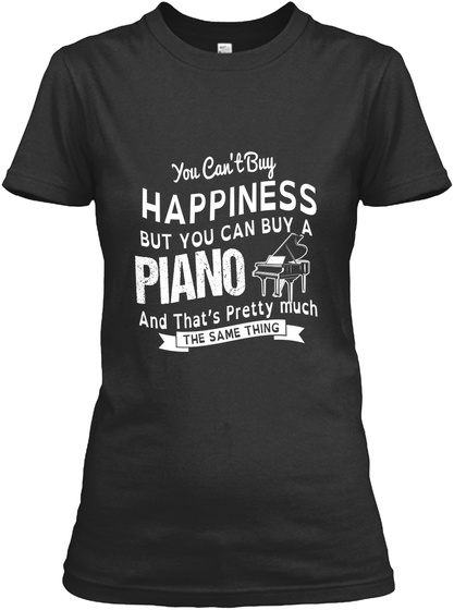 You Cant Buy Happiness But You Can Buy A Piano And Thats Pretty Much The Same Thing Black Camiseta Front