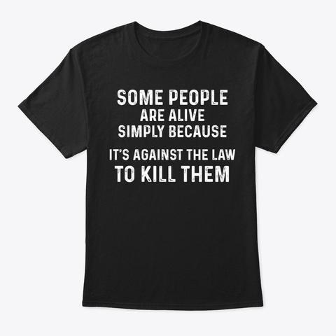 Against The Law To Funny Shirt Hilarious Black T-Shirt Front