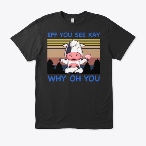 Eff You See Kay Why Oh You Cow Yoga Black T-Shirt Front