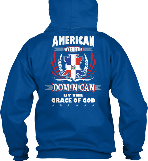 American By Birth Dominican By The Grace Of God Royal Sweatshirt Back