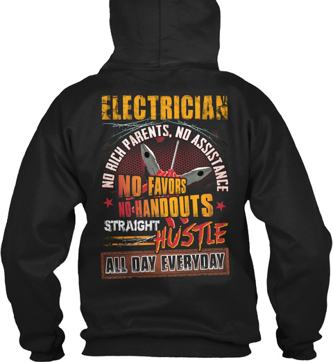 Electrician No Rich Parents, No Assistance No Favours No Handouts Straight Hustle All Day Everyday Black T-Shirt Back