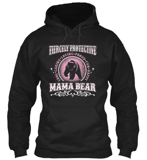 Fiercely Protective Cool Caring Loving Proud Fun Happy Mama Bear Black T-Shirt Front