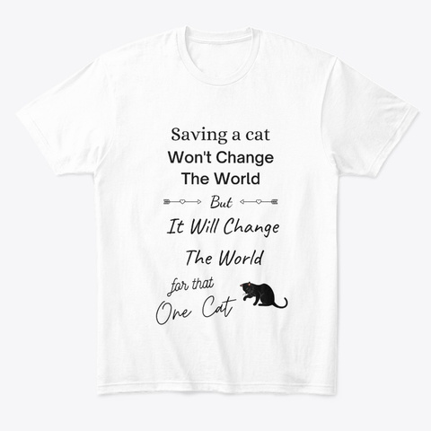 Saving A Cat Will Change Their World ❤️️ White T-Shirt Front