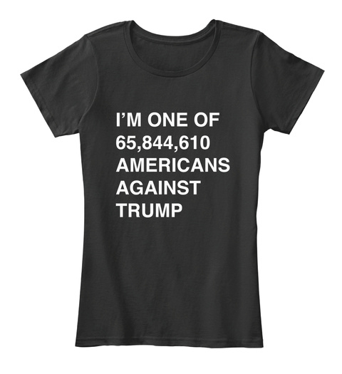 1 Of 65+ Million Americans Against Trump Black T-Shirt Front