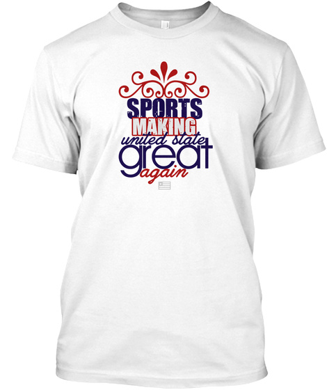 Sports! Making America Great White T-Shirt Front