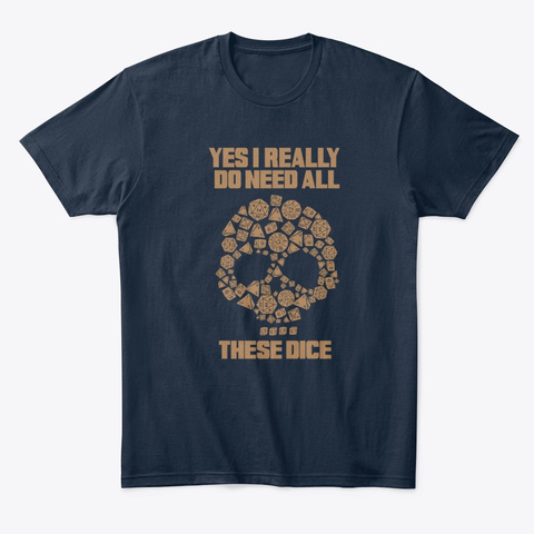 Yes I Really Do Need These Dice New Navy T-Shirt Front