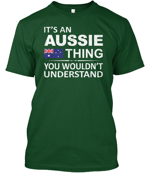 It's An Aussie Thing You Wouldn't Understand Deep Forest T-Shirt Front