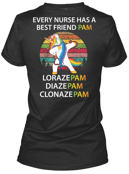 Every Nurse Has A Best Friend Pam Lorazepam Diazepam Clonazepam Black T-Shirt Back