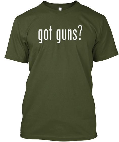 Got Guns? Military Green T-Shirt Front