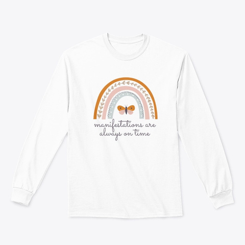 Manifestations Are Always On Time White T-Shirt Front