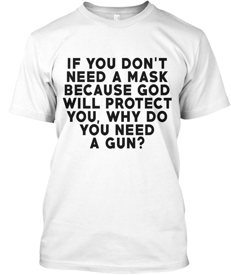 Why Do You Need A Gun? White T-Shirt Front