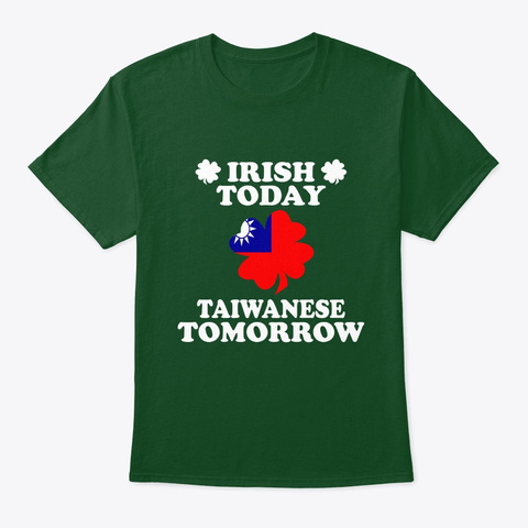 Irish Today Taiwanese Tomorrow T Shirt Deep Forest T-Shirt Front