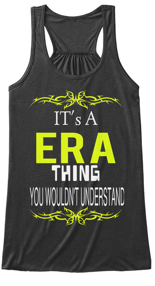 It's A Era Thing You Wouldn't Understand Dark Grey Heather T-Shirt Front