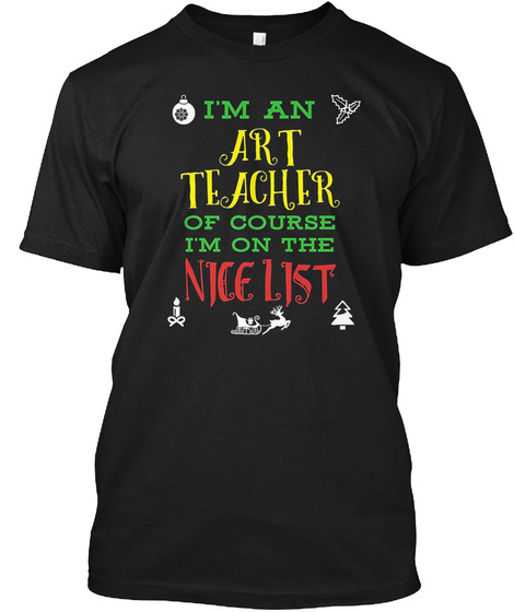 Art Teacher I'm On The Nice List Christm Black T-Shirt Front