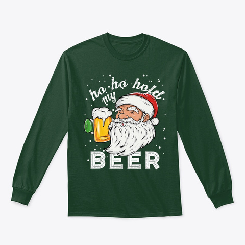Ho Ho Hold My Beer Drinking Santa Forest Green T-Shirt Front
