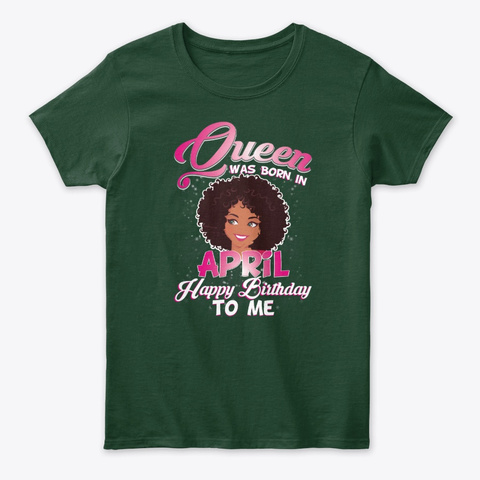 Birthday Basket Cute Queen Born  April  Forest Green T-Shirt Front