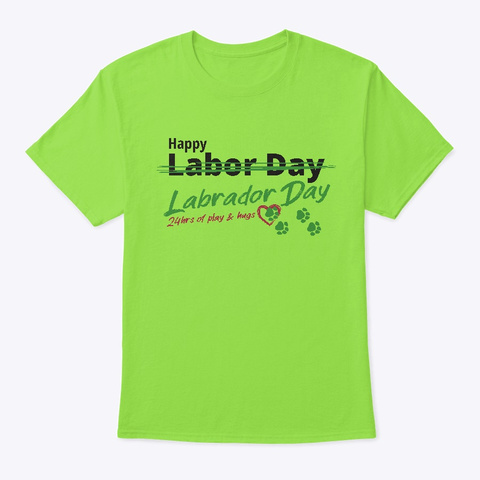 Happy Labrador (Labor) Day Shirt   Light Lime T-Shirt Front
