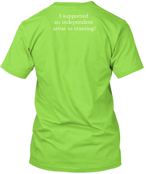 I Supported An Independent Artist In Training! Lime T-Shirt Back