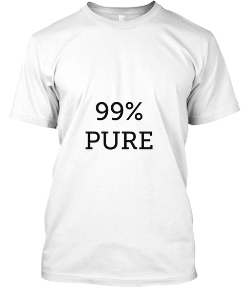 99% Pure White T-Shirt Front