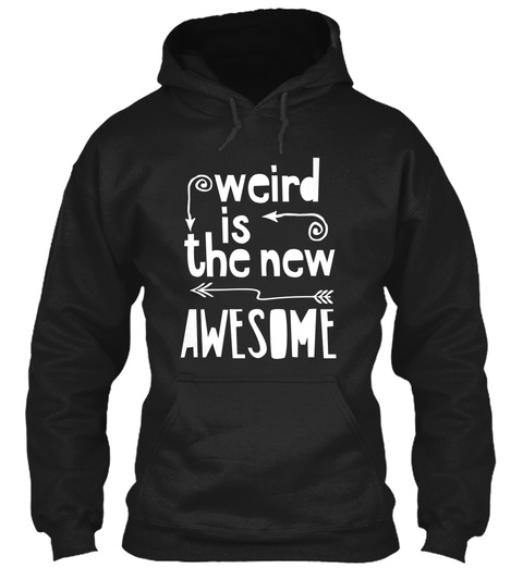 Weird Is The New Awesome Black T-Shirt Front