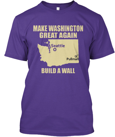 Make Washington Great Again Seattle Pullman Build A Walk Purple T-Shirt Front