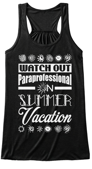 Watch Out Paraprofessional On Summer Vacation Black T-Shirt Front