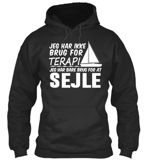 Jeg Har Ikke Brug For Terapi Jeg Har Bare Brug For At Sejle  Jet Black T-Shirt Front
