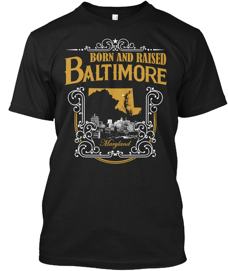 Born And Raised Baltimore Maryland Black T-Shirt Front