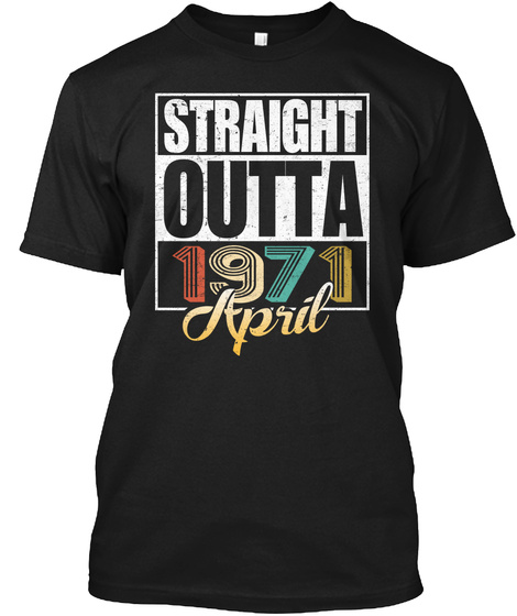 1971 April Birthday T Shirt Black T-Shirt Front