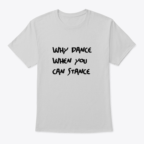 Why Dance Light Steel T-Shirt Front