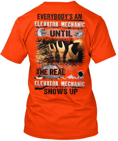 Everybody's An Elevator Mechanic Until The Real Elevator Mechanic Shows Up Orange T-Shirt Back