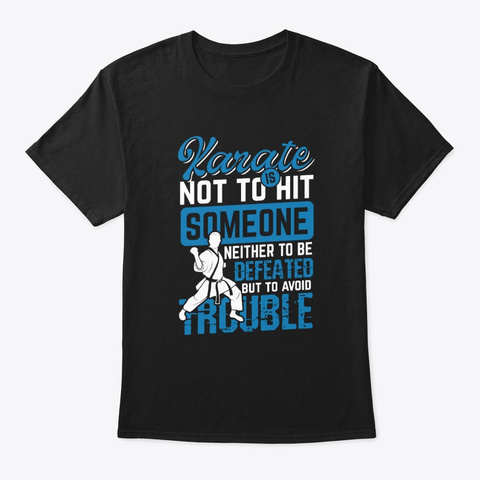 Karate Is Not To Hit Someone Black T-Shirt Front