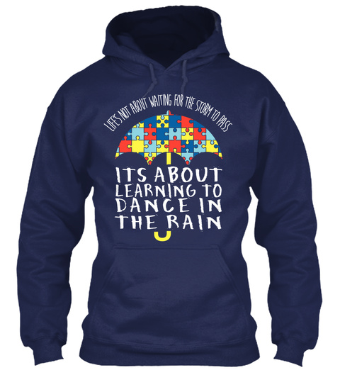 Life's Not About Waiting For The Storm To Pass Its About Learning To Dance In The Rain Navy T-Shirt Front