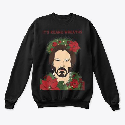 It's Keanu Wreaths Christmas Sweater Black T-Shirt Front