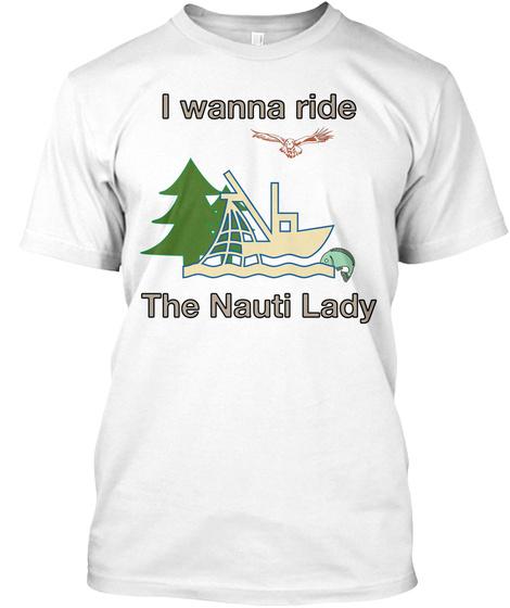 I Wanna Ride Nauti Lady The Nauti Lady White T-Shirt Front