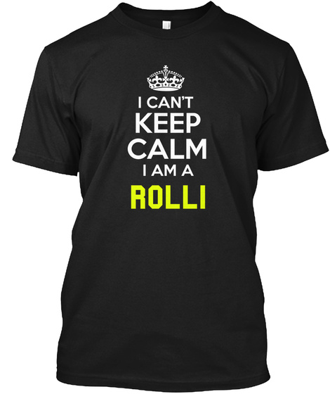 I Can't Keep Calm I Am Rolli Black T-Shirt Front