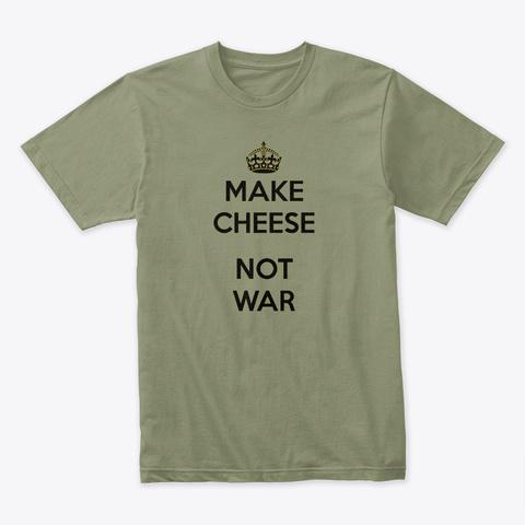 Make Cheese Not War Light Olive T-Shirt Front