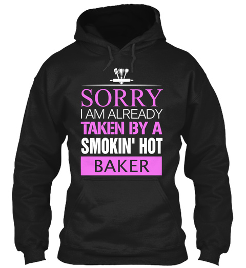 Sorry I Am Already Taken By A Smokin Hot Baker Black T-Shirt Front
