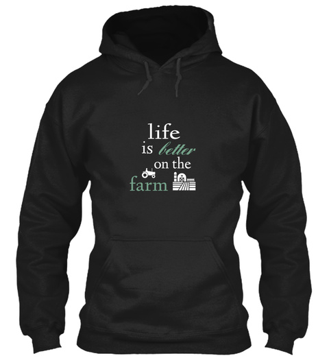 Life Is Better On The Farm Unisex Life Better Is On The Farm Products From Ciera S Shop Teespring