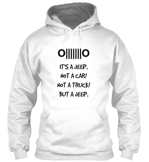 O       O It's A Jeep. Not A Car! Not A Truck! But A Jeep. White T-Shirt Front