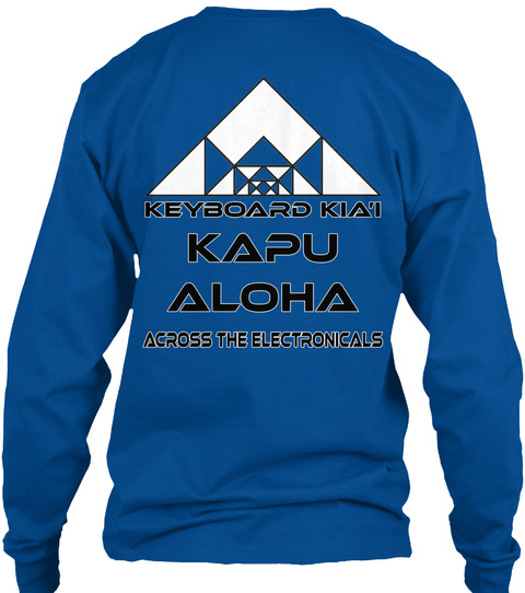 Keyboard Kia'i Kapu Aloha Across The Electronicals Royal T-Shirt Back