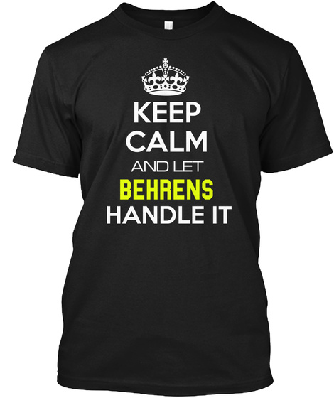 Keep Calm  And Let Behrens Handle It Black T-Shirt Front