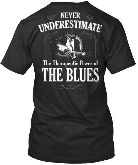 Never Underestimate The Therapeutic Power Of The Blues Black T-Shirt Back