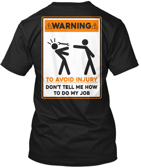 Warning To Avoid Injury Don't Tell Me How To Do My Job Black T-Shirt Back