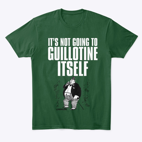 It Wont Guillotine Itself Forest Green  T-Shirt Front