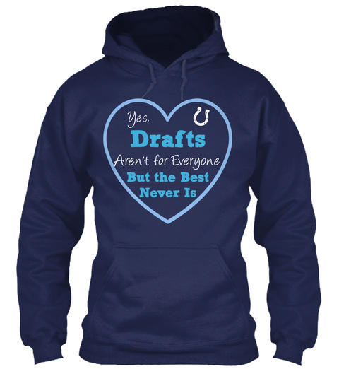 Yesdrafts Arent For Everyone But The Best Never Is Navy Sweatshirt Front