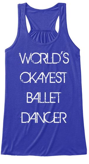 World's Okayest Ballet Dancer True Royal T-Shirt Front