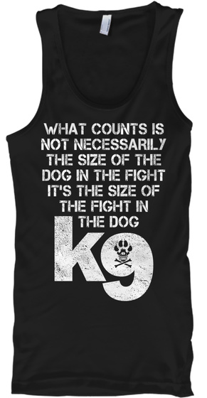 It's The Size Of The Fight In The Dog K9 Black T-Shirt Front